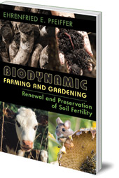 Ehrenfried Pfeiffer - Biodynamic Farming and Gardening: Renewal and Preservation of Soil Fertility