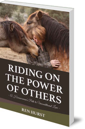 Ren Hurst - Riding on the Power of Others: A Horsewoman's Path to Unconditional Love