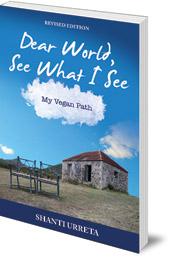 Shanti Urreta - Dear World, See What I See: My Vegan Path