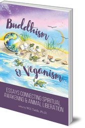 Edited by Will Tuttle - Buddhism and Veganism: Essays Connecting Spiritual Awakening and Animal Liberation