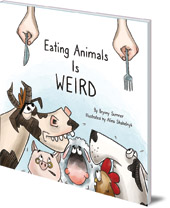 Bryony Sumner; Illustrated by Alina Shbelnyk - Eating Animals is Weird