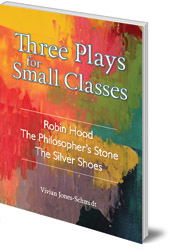 Vivian Jones Schmidt - Three Plays for Small Classes: Robin Hood; The Philosopher's Stone; The Silver Shoes