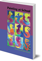 Dick Bruin and Attie Lichthart - Painting at School: A Handbook for Elementary and Secondary Education in Waldorf Schools