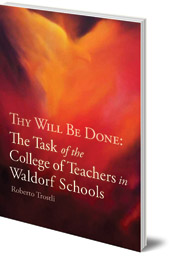 Roberto Trostli - Thy Will Be Done: The Task of the College of Teachers in Waldorf Schools