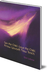 Elan Leibner - See the Child, Love the Child, Know Yourself: Now Teach!