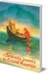 Jakob Streit; Illustrated by Christiane Lesch; Translated by Nina Kuettel - Tatatuck's Journey to Crystal Mountain
