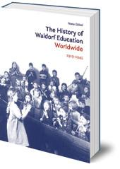 Nana Göbel - The History of Waldorf Education Worldwide: 1919-1945