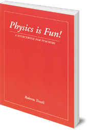 Roberto Trostli - Physics is Fun: A Sourcebook for Teachers