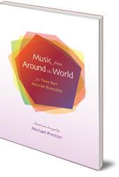 Michael Preston - Music from Around the World for Three-Part Recorder Ensembles