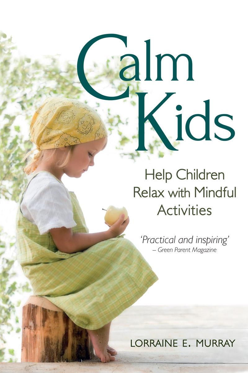 Is Mindfulness Meditation Good For Kids >> Lorraine E Murray Calm Kids Floris Books
