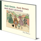 Elsa Beskow, Aunt Green, Aunt Brown and Aunt Lavender cover image