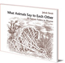 What Animals Say to Each Other: 30 Nature Fables in Rhyme