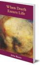 When Death Enters Life