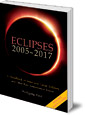Eclipses 2005-2017: A Handbook of Solar and Lunar Eclipses, and Other Rare Astronomical Events