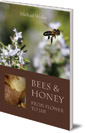 Bees and Honey, from Flower to Jar