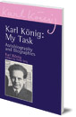 Karl K�nig: My Task: Autobiography and Biographies