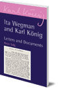 Ita Wegman and Karl König: Letters and Documents