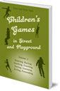 Children's Games in Street and Playground: Volume 2: Hunting, Racing, Duelling, Exerting, Daring, Guessing, Acting, Pretending