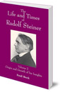 The Life and Times of Rudolf Steiner: Volume 2: Origin and Growth of his Insights