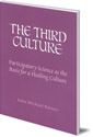 The Third Culture: Participatory Science as the Basis for a Healing Culture