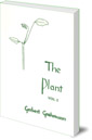 The Plant: Volume II: Flowering Plants
