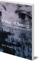 A Way of Seeing: Perception, Imagination and Poetry