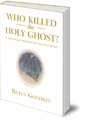 Who Killed the Holy Ghost?: A Journalist Reports on the Holy Spirit