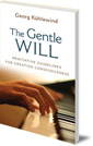The Gentle Will: Meditative Guidelines for Creative Consciousness