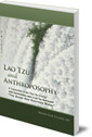 Lao Tzu and Anthroposophy: A Translation of the Tao Te Ching with Commentary