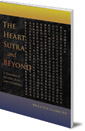 The Heart Sutra and Beyond: A Translation of The Heart Sutra with Commentary