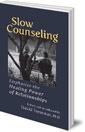 Slow Counseling: Emphasize the Healing Power of Relationships