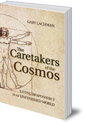 The Caretakers of the Cosmos: Living Responsibly in an Unfinished World