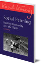 Social Farming: Healing Humanity and the Earth cover image