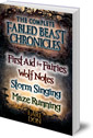 The Complete Fabled Beasts Chronicles: First Aid for Fairies, Wolf Notes, Storm Singing and Maze Running
