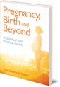 Pregnancy, Birth and Beyond: A Spiritual and Practical Guide