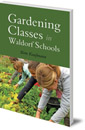 Gardening Classes in Waldorf Schools