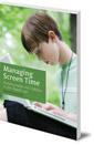 Managing Screen Time: Raising Balanced Children in the Digital Age