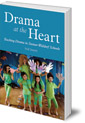Drama at the Heart: Teaching Drama in Steiner-Waldorf Schools