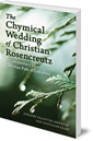 The Chymical Wedding of Christian Rosenkreutz: A Commentary on a Christian Path of Initiation