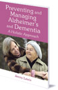 Preventing and Managing Alzheimer's and Dementia: A Holistic Approach