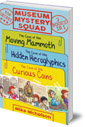 Museum Mystery Squad Books 1 to 3: The Cases of the Moving Mammoth, Hidden Hieroglyphics and Curious Coins