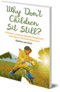 Why Don't Children Sit Still?: A Parent's Guide to Healthy Movement and Play in Child Development