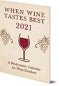 When Wine Tastes Best: A Biodynamic Calendar for Wine Drinkers: 2021