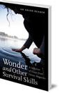 Wonder and other Survival Skills: A Selection of Essays from Orion Magazine