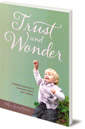 Trust and Wonder: A Waldorf Approach to Caring for Infants and Toddlers