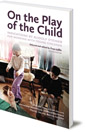 On the Play of the Child: Indications by Rudolf Steiner for Working with Young Children