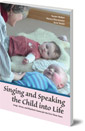 Singing and Speaking the Child Into Life: Songs, Verses and Rhythmic Games for the Child in the First Three Years