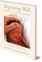 Beginning Well: Care For The Child From Birth to Age Three