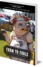 Farm to Fable: The Fictions of our Animal-Consuming Culture
