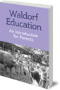 Waldorf Education: An Introduction for Parents